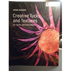 Creative Tucks And Textures - For Quilts And Embroidery
