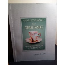 What in the World Is a Demitasse, Answers for Collector